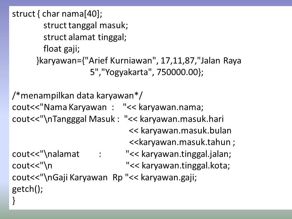 struct { char nama[40]; struct tanggal masuk; struct alamat tinggal; float gaji;